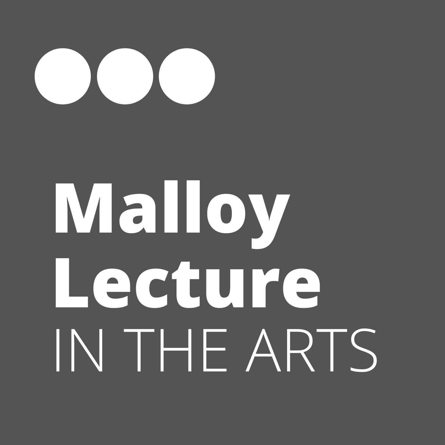Malloy Lecture in the Arts