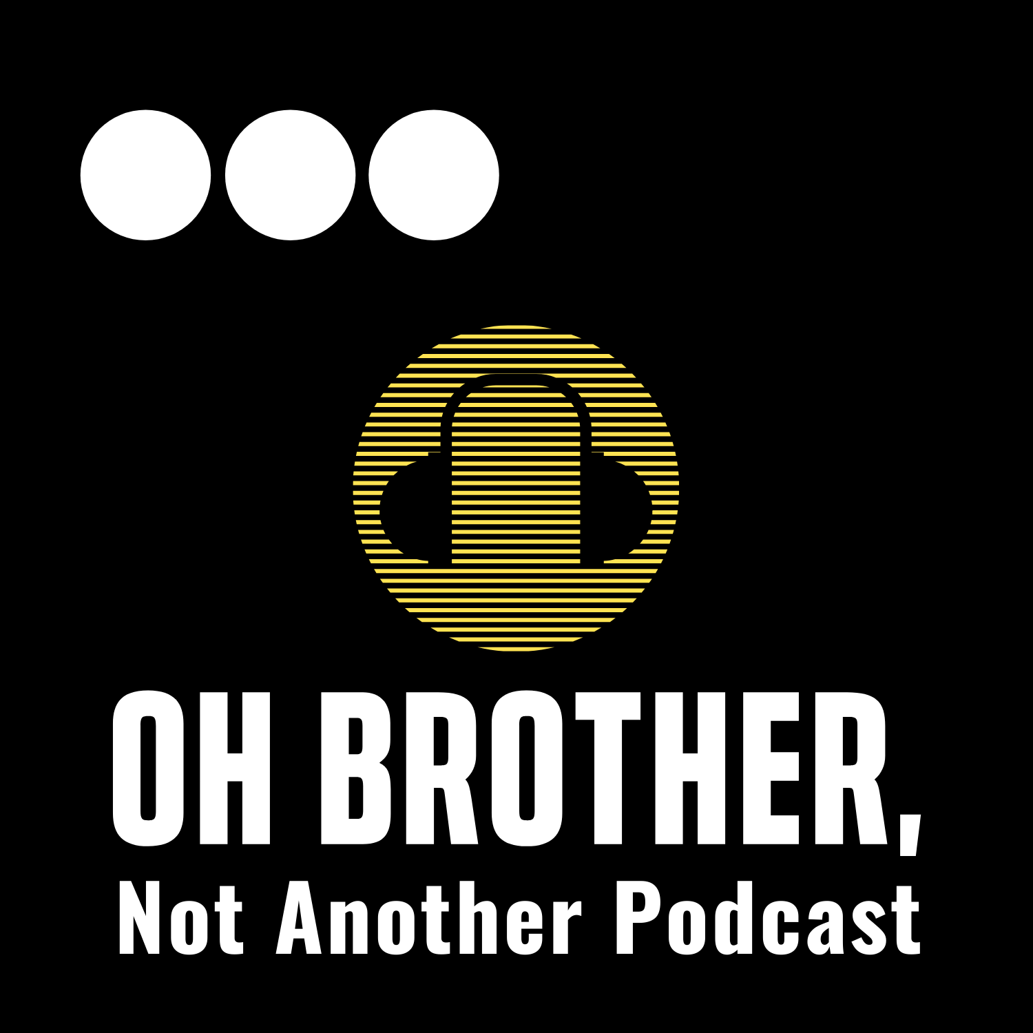Oh Brother, Not Another Podcast
